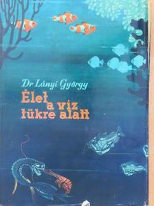 Dr. Lányi György - Élet a víz tükre alatt [antikvár]