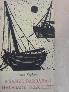 Anna Seghers - A Sankt Barbara-i halászok felkelése [antikvár]
