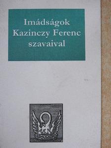 Kazinczy Ferenc - Imádságok Kazinczy Ferenc szavaival [antikvár]