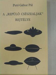"""Pető Gábor Pál - A """"repülő csészealjak"""" rejtélye [antikvár]"""