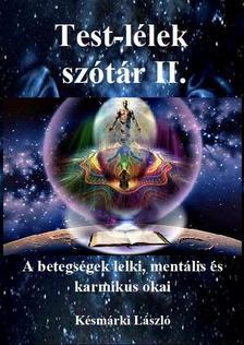 Késmárki László - Test-lélek szótár II.kötet- A betegségek lelki, mentális és karmikus okai