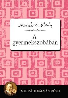 MIKSZÁTH KÁLMÁN - A gyermekszobában [eKönyv: epub, mobi]