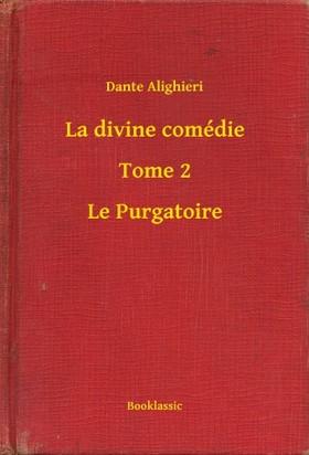 Dante Alighieri - La divine comédie - Tome 2 - Le Purgatoire [eKönyv: epub, mobi]