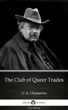 Gilbert Keith Chesterton - The Club of Queer Trades by G. K. Chesterton (Illustrated) [eKönyv: epub, mobi]