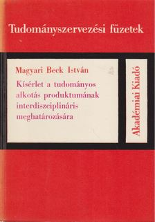 Magyari Beck István - Kísérlet a tudományos alkotás produktumának interdiszciplináris meghatározására [antikvár]