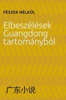 Fészek nélkül Elbeszélések Guangdong tartományból