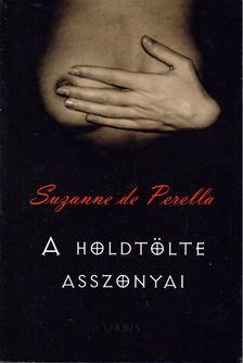 PERELLA, SUZANNE DE - A holdtölte asszonyai [antikvár]