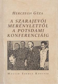 Herczegh Géza - A szarajevói merénylettől a potsdami konferenciáig [antikvár]