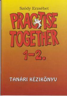 SZŐDY ERZSÉBET - Practise Together 1-2. Tanári Kézikönyv [antikvár]
