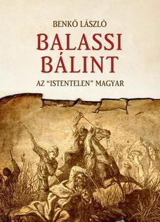 Benkő László - Balassi Bálint - Az istentelen magyar