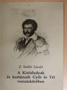 Z. Szabó László - A Kisfaludyak és kortársaik Győr és Tét vonzáskörében [antikvár]