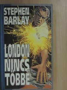 Stephen Barlay - London nincs többé [antikvár]