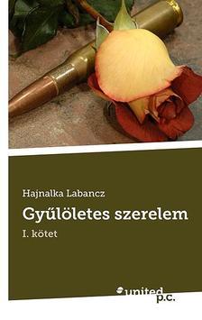 Labancz Hajnalka - Gyűlöletes szerelem - I.