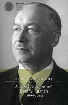 """Kerepeszki Róbert - A ,,tépelődő gentleman"""" - Darányi Kálmán"""