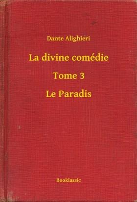 Dante Alighieri - La divine comédie - Tome 3 - Le Paradis [eKönyv: epub, mobi]