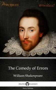 Delphi Classics William Shakespeare, - The Comedy of Errors by William Shakespeare (Illustrated) [eKönyv: epub, mobi]