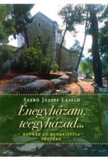SZABÓ JÓZSEF LÁSZLÓ - Énegyházam, teegyházad...- Egyház az Eukarisztia fényében