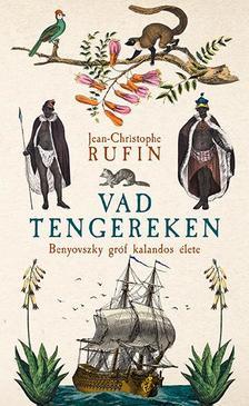 Rufin, Jean-Christophe - Vad tengereken - Benyovszky gróf kalandos élete