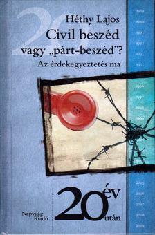 """Héthy Lajos - Civil beszéd vagy """"párt-beszéd""""? [antikvár]"""