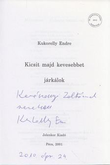 Kukorelly Endre - Kicsit majd kevesebbet járkálok (dedikált) [antikvár]