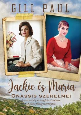 Gill Paul - Jackie és Maria - Onassis szerelmei