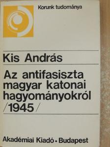 Kis András - Az antifasiszta magyar katonai hagyományokról [antikvár]