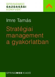 Tamás Imre - Stratégiai menedzsment a gyakorlatban [eKönyv: pdf]