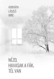 Horváth László Imre - Nézd, havasak a fák, tél van