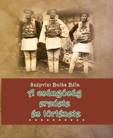 Szépvizi Balás Béla - A csángóság eredete és története