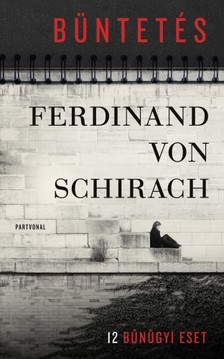 Ferdinand von Schirach - Büntetés - 12 bűnügyi eset [eKönyv: epub, mobi]