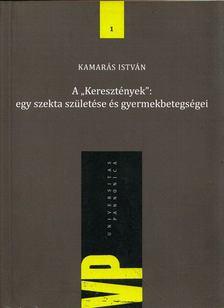 """Kamarás István - A """"Keresztények"""": egy szekta születése és gyermekbetegségei [antikvár]"""