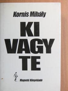 Kornis Mihály - Ki vagy te [antikvár]