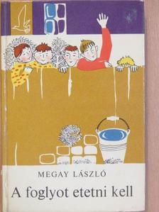 Megay László - A foglyot etetni kell [antikvár]