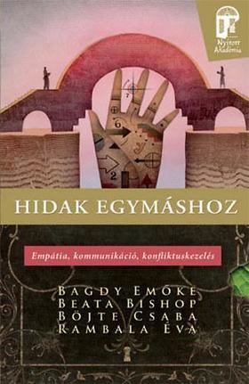 Bagdy Emőke; Beata Bishop; Böjte Csaba; Rambala Éva - Hidak egymáshoz - Empátia, kommunikáció, konfliktuskezelés