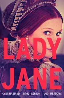 Cynthia Hand, Brodi Ashton, Jodi Meadows - Lady Jane (Lady Jane-trilógia 1. rész)