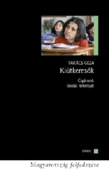 Takács Géza - KIÚTKERESŐK - CIGÁNYOK ISKOLAI REMÉNYEI
