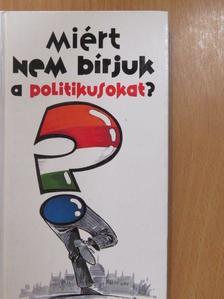 Lenkei Gábor - Miért nem bírjuk a politikusokat? (dedikált példány) [antikvár]