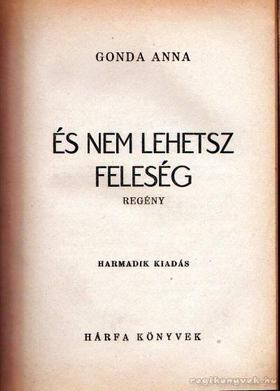 Gonda Anna - És nem lehetsz feleség [antikvár]