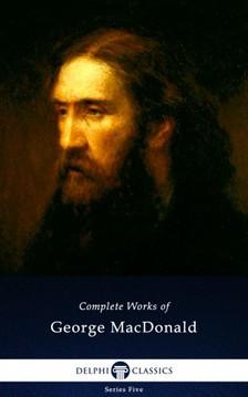 George MacDonald - Delphi Complete Works of George MacDonald (Illustrated) [eKönyv: epub, mobi]